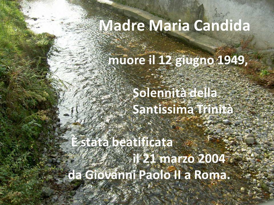 Madre Maria Candida muore il 12 giugno 1949, Solennità della Santissima Trinità È stata beatificata il 21 marzo 2004 da Giovanni Paolo II a Roma.
