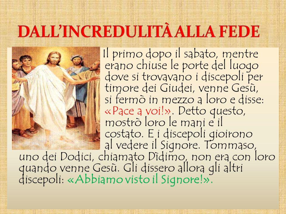 Il primo dopo il sabato, mentre erano chiuse le porte del luogo dove si trovavano i discepoli per timore dei Giudei, venne Gesù, si fermò in mezzo a l