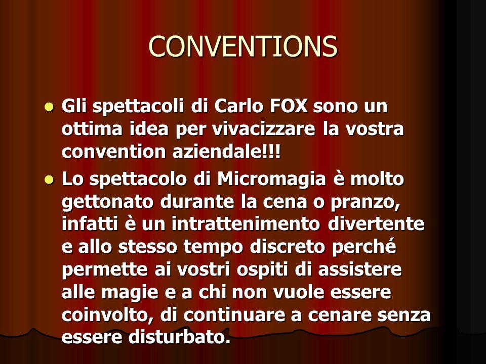CONVENTIONS Gli spettacoli di Carlo FOX sono un ottima idea per vivacizzare la vostra convention aziendale!!! Lo spettacolo di Micromagia è molto gett