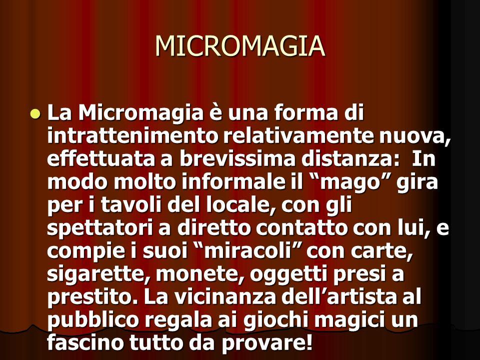MICROMAGIA La Micromagia è una forma di intrattenimento relativamente nuova, effettuata a brevissima distanza: In modo molto informale il mago gira pe