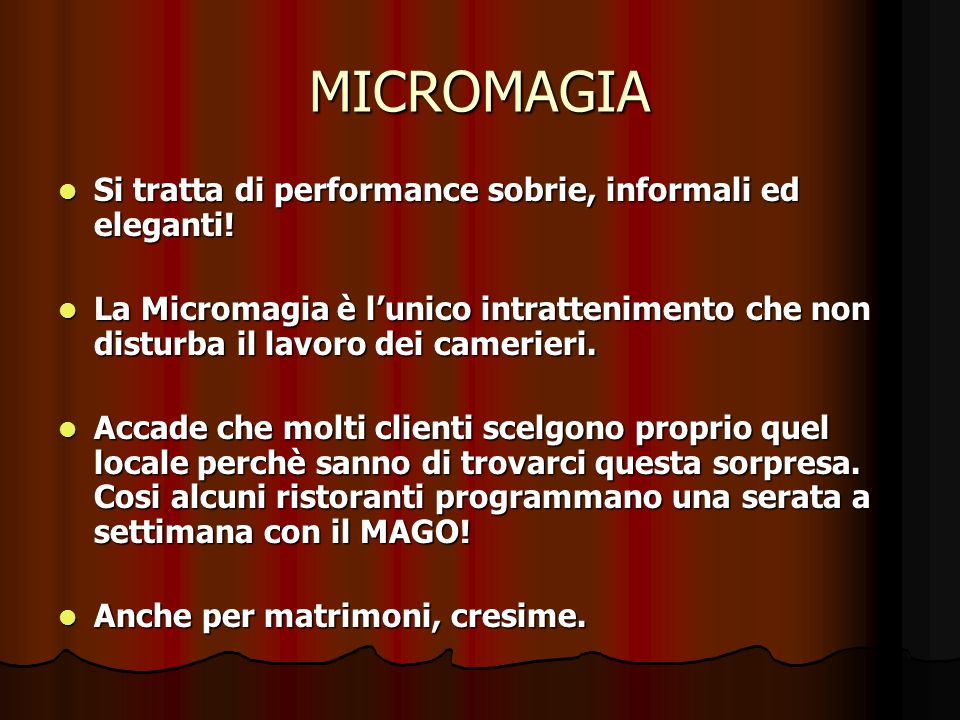 MICROMAGIA Si tratta di performance sobrie, informali ed eleganti! La Micromagia è lunico intrattenimento che non disturba il lavoro dei camerieri. Ac