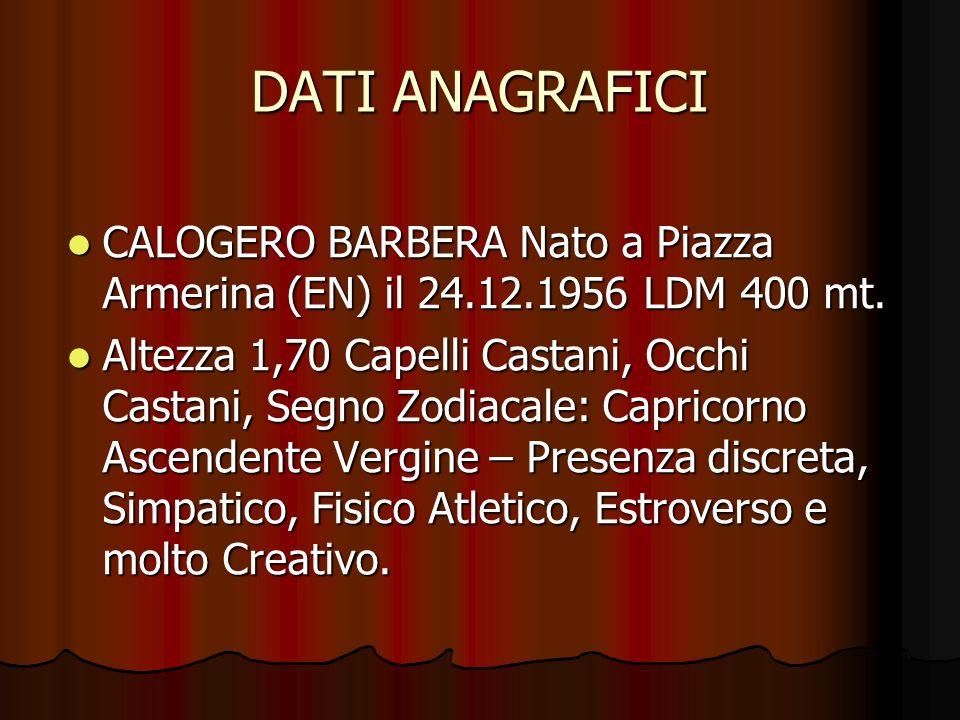 DATI ANAGRAFICI CALOGERO BARBERA Nato a Piazza Armerina (EN) il 24.12.1956 LDM 400 mt. Altezza 1,70 Capelli Castani, Occhi Castani, Segno Zodiacale: C