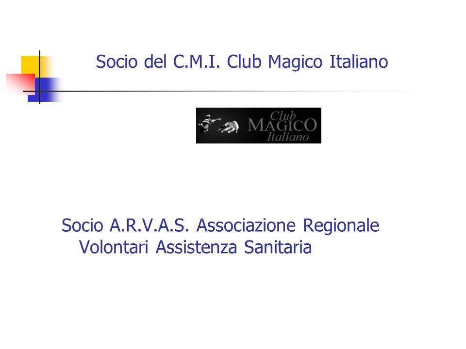 Socio del C.M.I. Club Magico Italiano Socio A.R.V.A.S. Associazione Regionale Volontari Assistenza Sanitaria