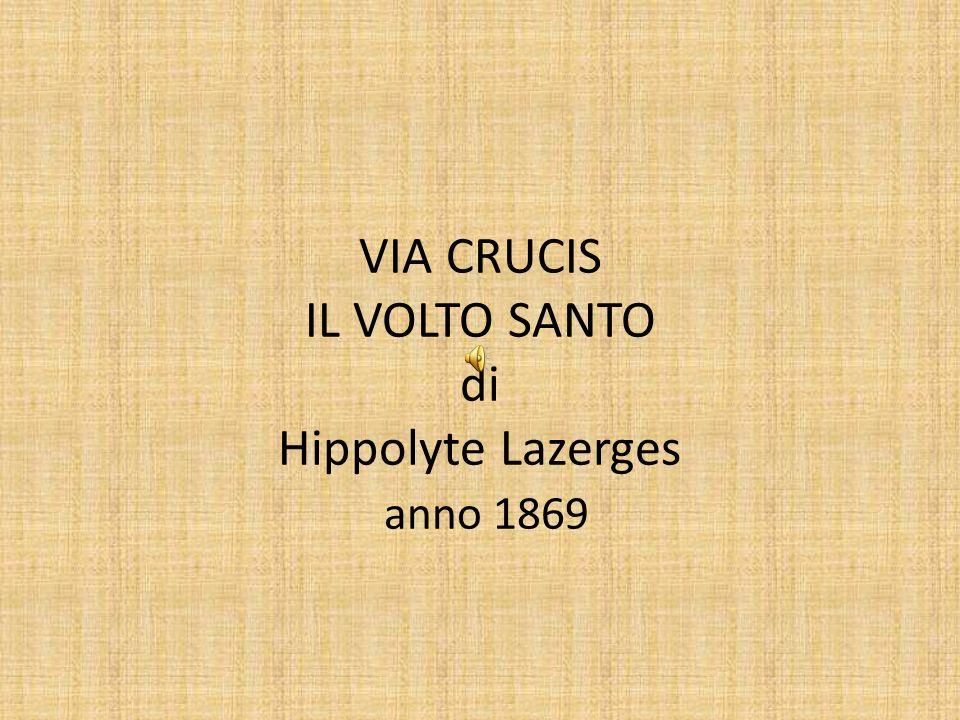 VIA CRUCIS IL VOLTO SANTO di Hippolyte Lazerges anno 1869