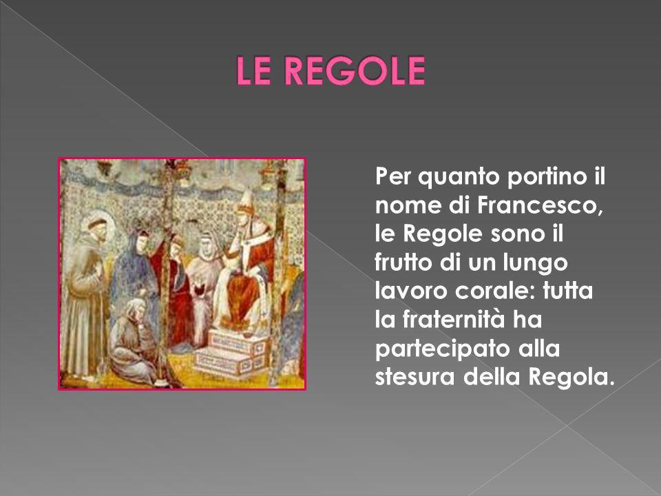 Per quanto portino il nome di Francesco, le Regole sono il frutto di un lungo lavoro corale: tutta la fraternità ha partecipato alla stesura della Reg