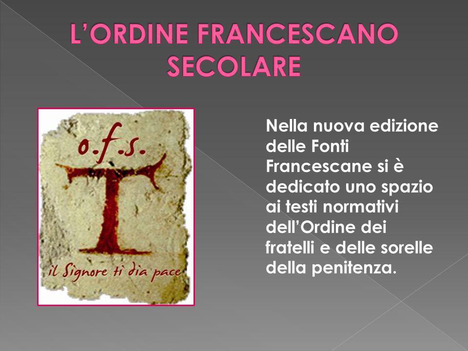 Nella nuova edizione delle Fonti Francescane si è dedicato uno spazio ai testi normativi dellOrdine dei fratelli e delle sorelle della penitenza.