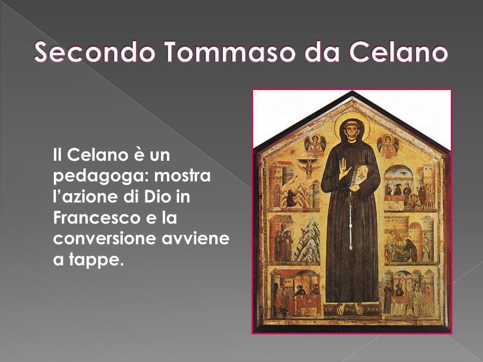 Il Celano è un pedagoga: mostra lazione di Dio in Francesco e la conversione avviene a tappe.