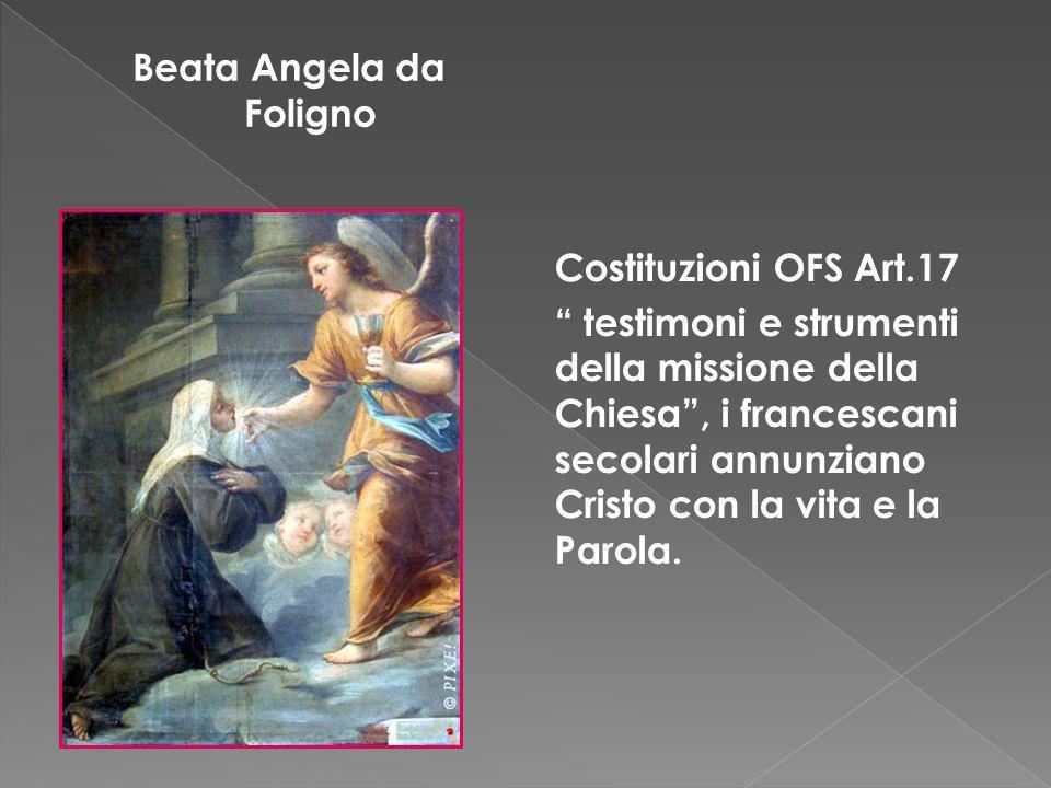 Beata Angela da Foligno Costituzioni OFS Art.17 testimoni e strumenti della missione della Chiesa, i francescani secolari annunziano Cristo con la vit