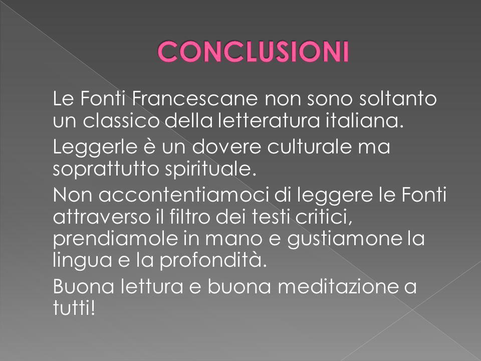 Le Fonti Francescane non sono soltanto un classico della letteratura italiana. Leggerle è un dovere culturale ma soprattutto spirituale. Non accontent