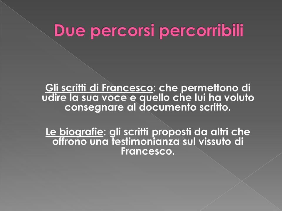 Gli scritti di Francesco: che permettono di udire la sua voce e quello che lui ha voluto consegnare al documento scritto. Le biografie: gli scritti pr