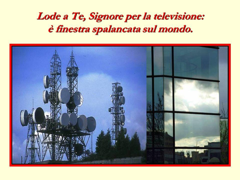 Lode a Te, Signore per la televisione: è finestra spalancata sul mondo.
