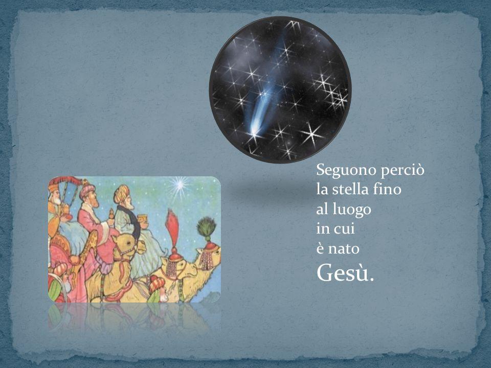 Seguono perciò la stella fino al luogo in cui è nato Gesù.