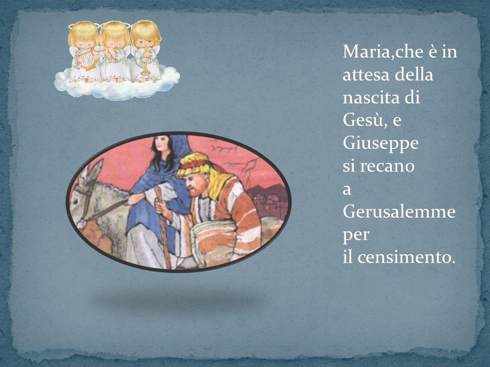 Maria,che è in attesa della nascita di Gesù, e Giuseppe si recano a Gerusalemme per il censimento.