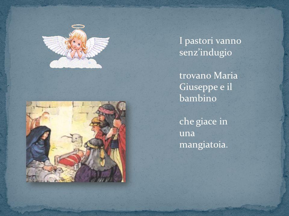 I pastori vanno senzindugio trovano Maria Giuseppe e il bambino che giace in una mangiatoia.
