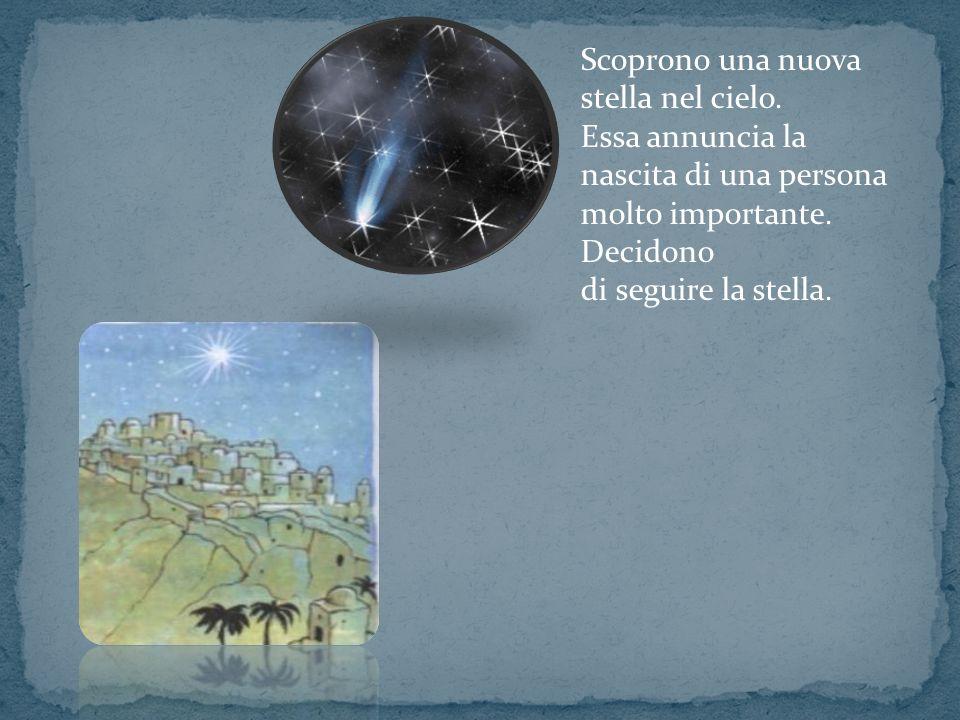 Scoprono una nuova stella nel cielo. Essa annuncia la nascita di una persona molto importante. Decidono di seguire la stella.