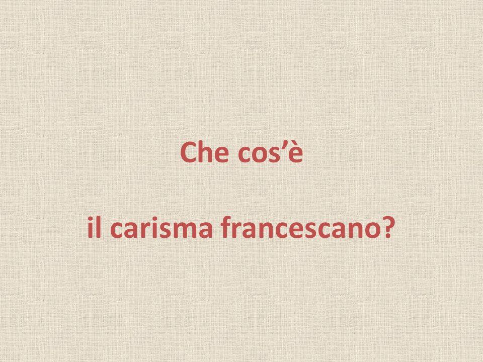 Che cosè il carisma francescano?