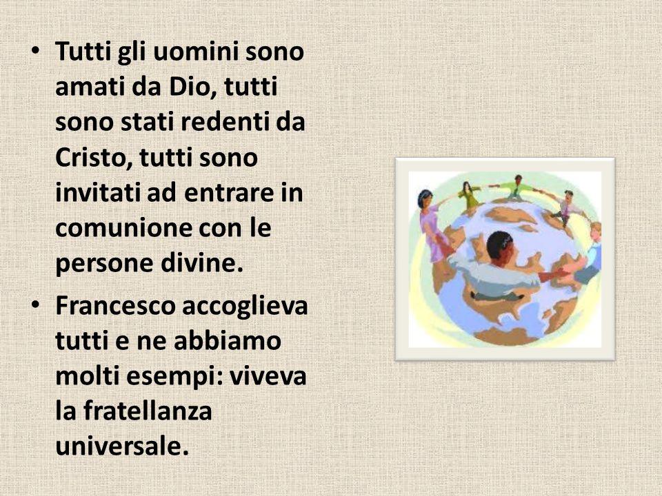Tutti gli uomini sono amati da Dio, tutti sono stati redenti da Cristo, tutti sono invitati ad entrare in comunione con le persone divine. Francesco a