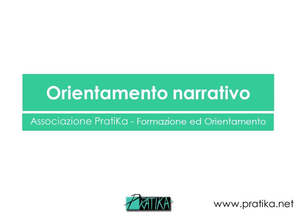 Orientamento narrativo Associazione PratiKa - Formazione ed Orientamento www.pratika.net