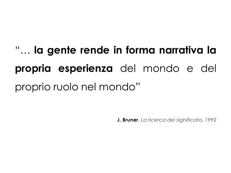 … la gente rende in forma narrativa la propria esperienza del mondo e del proprio ruolo nel mondo J.