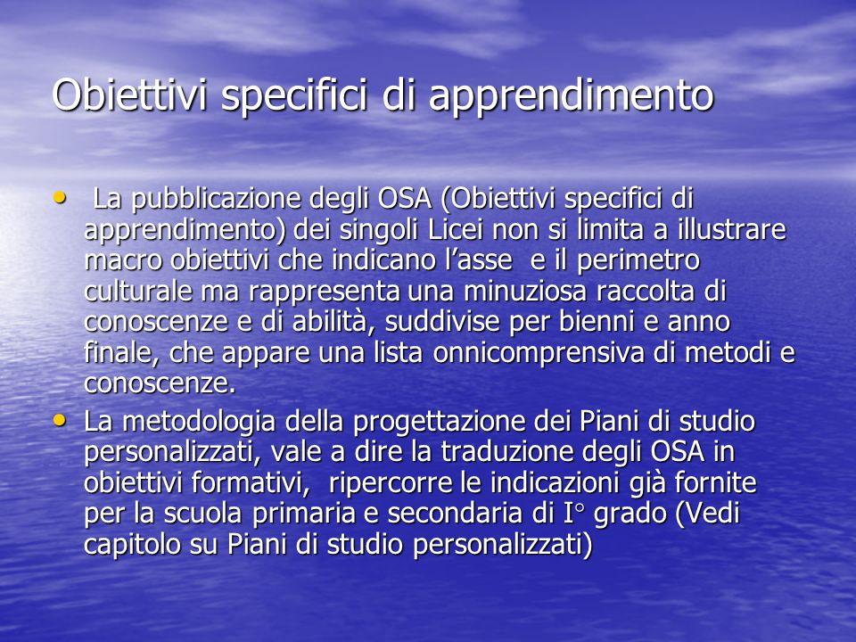 Obiettivi specifici di apprendimento La pubblicazione degli OSA (Obiettivi specifici di apprendimento) dei singoli Licei non si limita a illustrare ma
