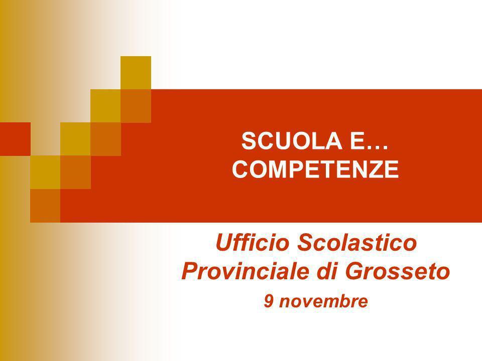 SCUOLA E… COMPETENZE Ufficio Scolastico Provinciale di Grosseto 9 novembre