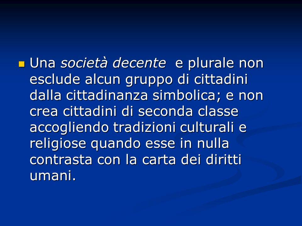 Una società decente e plurale non esclude alcun gruppo di cittadini dalla cittadinanza simbolica; e non crea cittadini di seconda classe accogliendo t