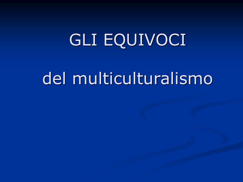 GLI EQUIVOCI del multiculturalismo