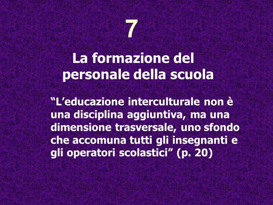 Leducazione interculturale non è una disciplina aggiuntiva, ma una dimensione trasversale, uno sfondo che accomuna tutti gli insegnanti e gli operator