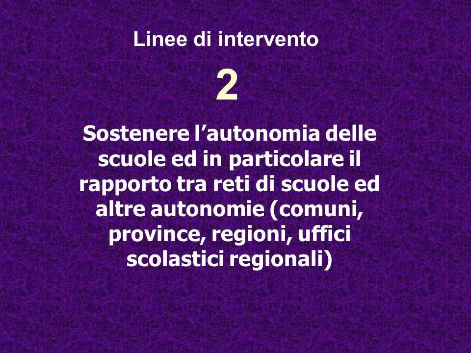 2 Sostenere lautonomia delle scuole ed in particolare il rapporto tra reti di scuole ed altre autonomie (comuni, province, regioni, uffici scolastici