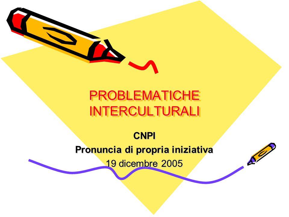 PROBLEMATICHE INTERCULTURALI CNPI Pronuncia di propria iniziativa 19 dicembre 2005