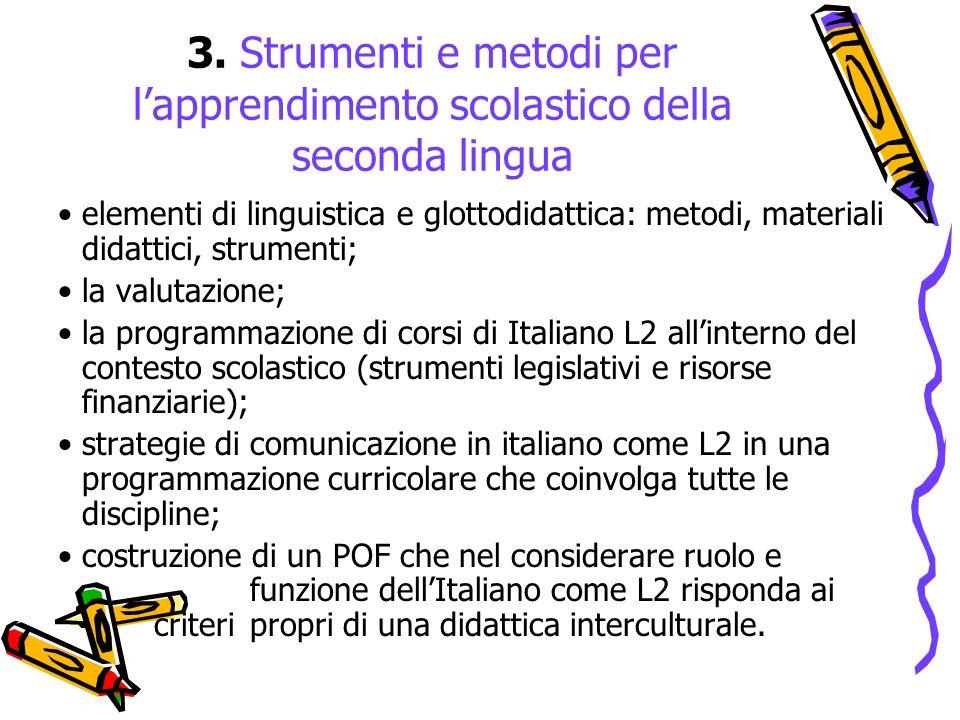 3. Strumenti e metodi per lapprendimento scolastico della seconda lingua elementi di linguistica e glottodidattica: metodi, materiali didattici, strum