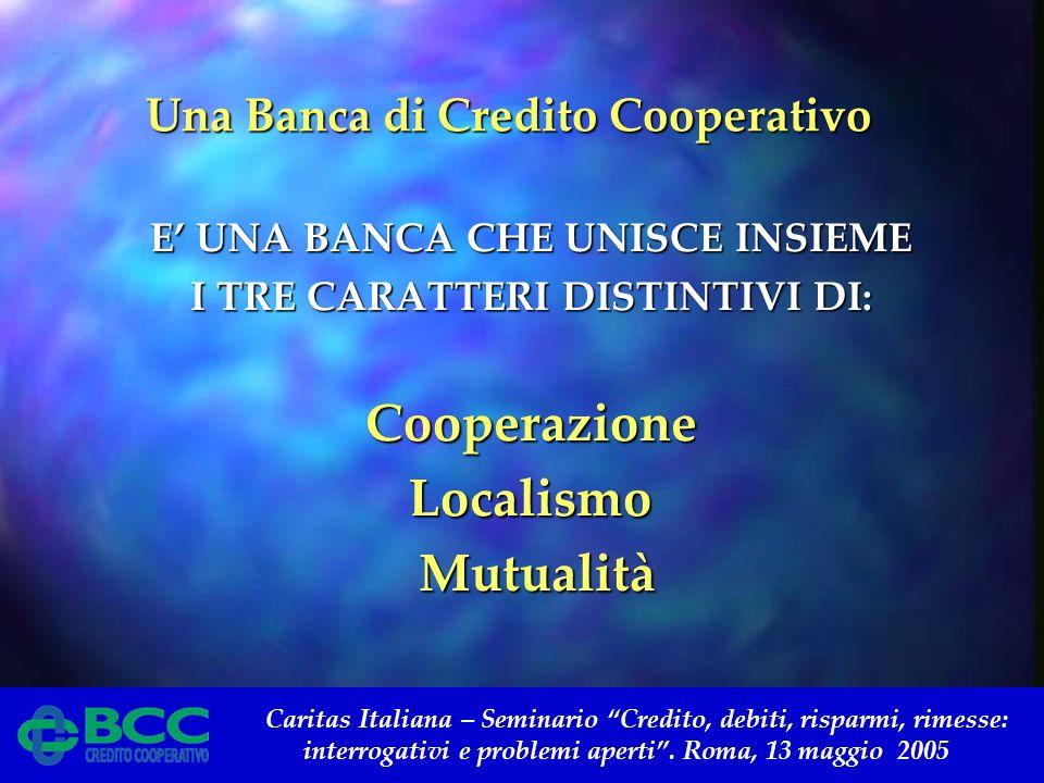 Caritas Italiana – Seminario Credito, debiti, risparmi, rimesse: interrogativi e problemi aperti. Roma, 13 maggio 2005 Una Banca di Credito Cooperativ