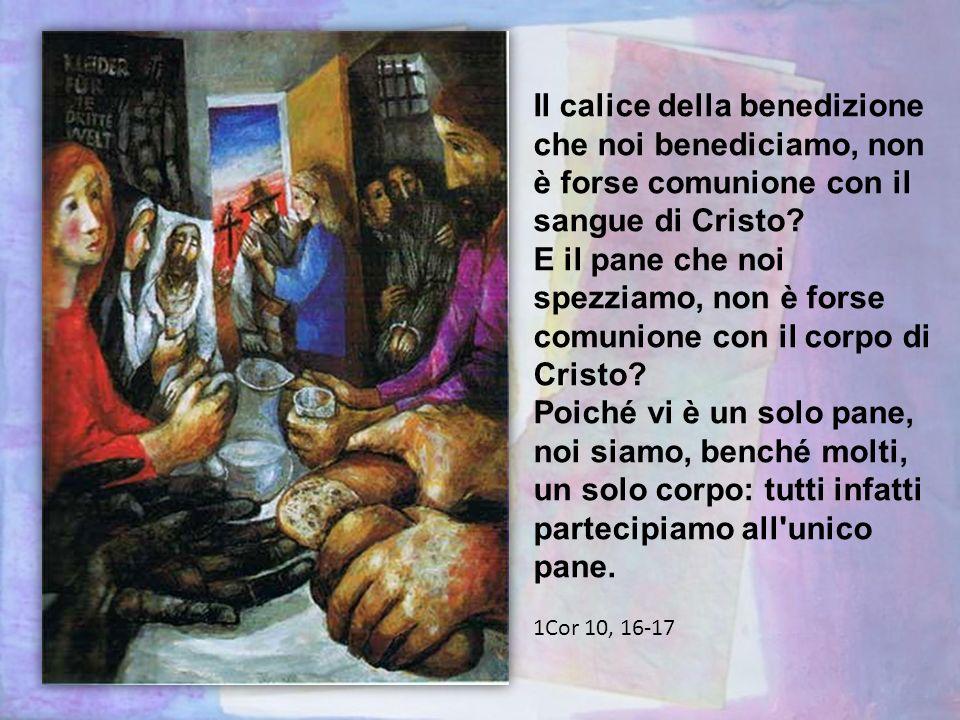 Il calice della benedizione che noi benediciamo, non è forse comunione con il sangue di Cristo.