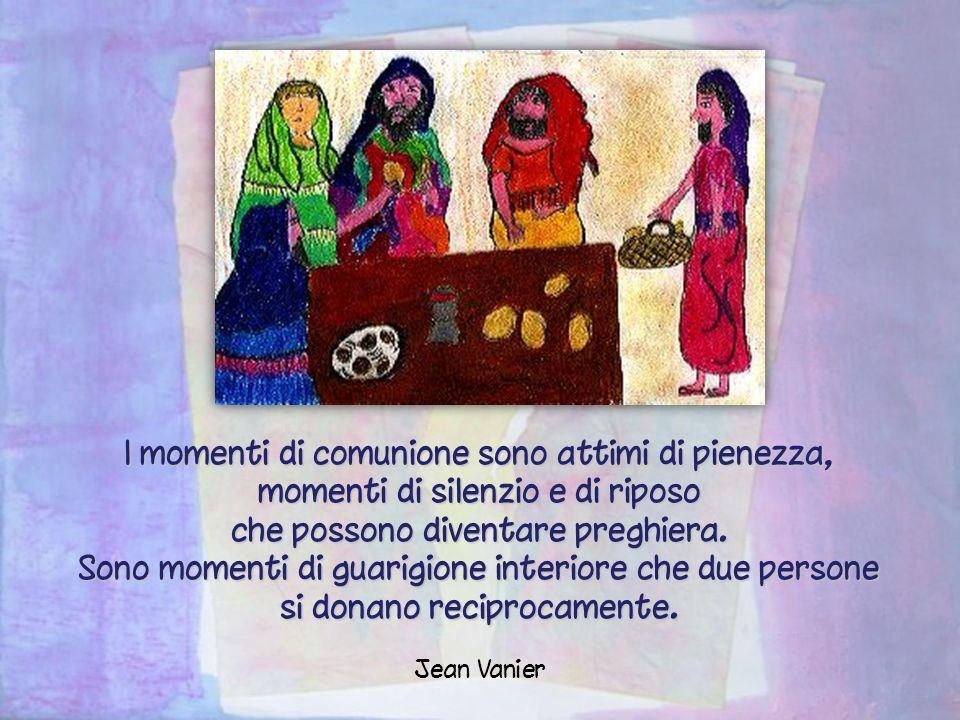 I momenti di comunione sono attimi di pienezza, momenti di silenzio e di riposo che possono diventare preghiera.