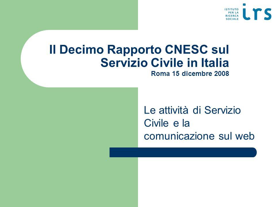 Il Decimo Rapporto CNESC sul Servizio Civile in Italia Roma 15 dicembre 2008 Le attività di Servizio Civile e la comunicazione sul web