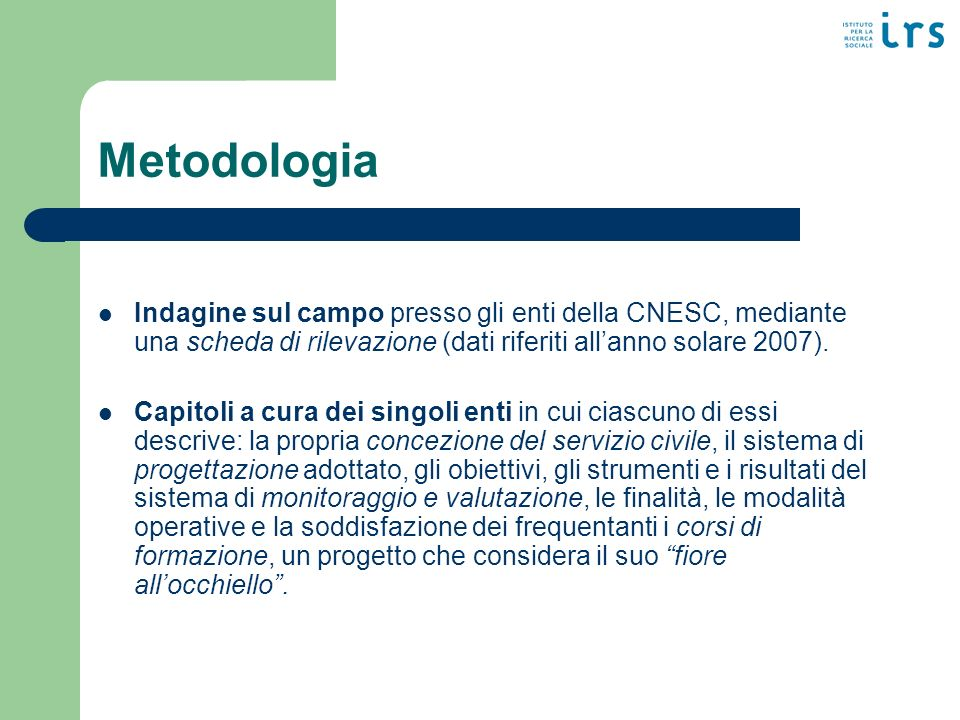 Metodologia Indagine sul campo presso gli enti della CNESC, mediante una scheda di rilevazione (dati riferiti allanno solare 2007).