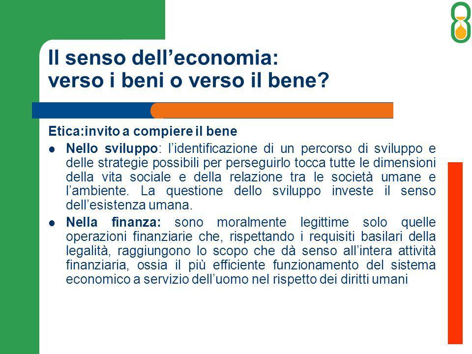 Il senso delleconomia: verso i beni o verso il bene? Etica:invito a compiere il bene Nello sviluppo: lidentificazione di un percorso di sviluppo e del