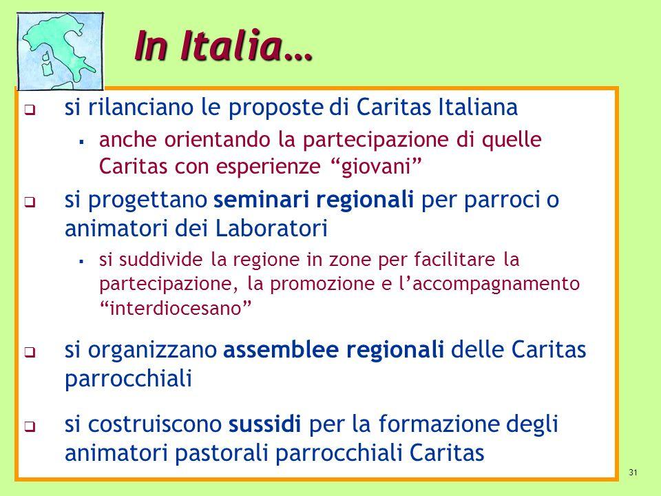 31 In Italia… si rilanciano le proposte di Caritas Italiana anche orientando la partecipazione di quelle Caritas con esperienze giovani si progettano