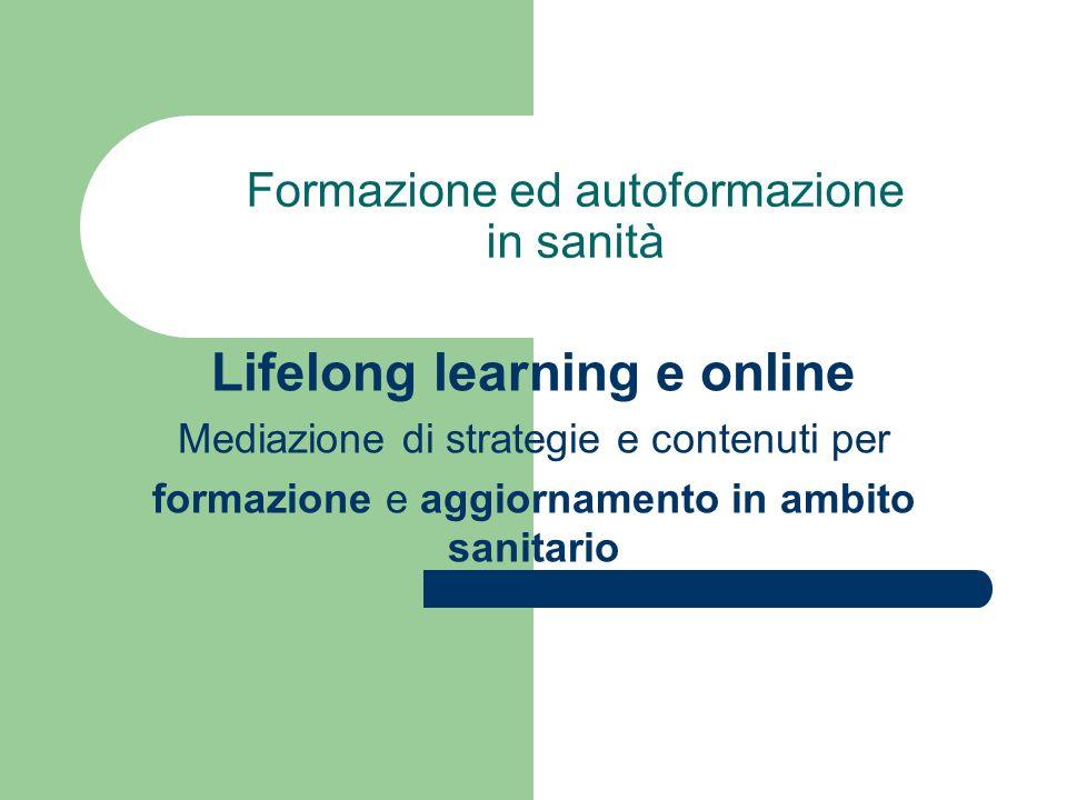 Formazione ed autoformazione in sanità Lifelong learning e online Mediazione di strategie e contenuti per formazione e aggiornamento in ambito sanitar