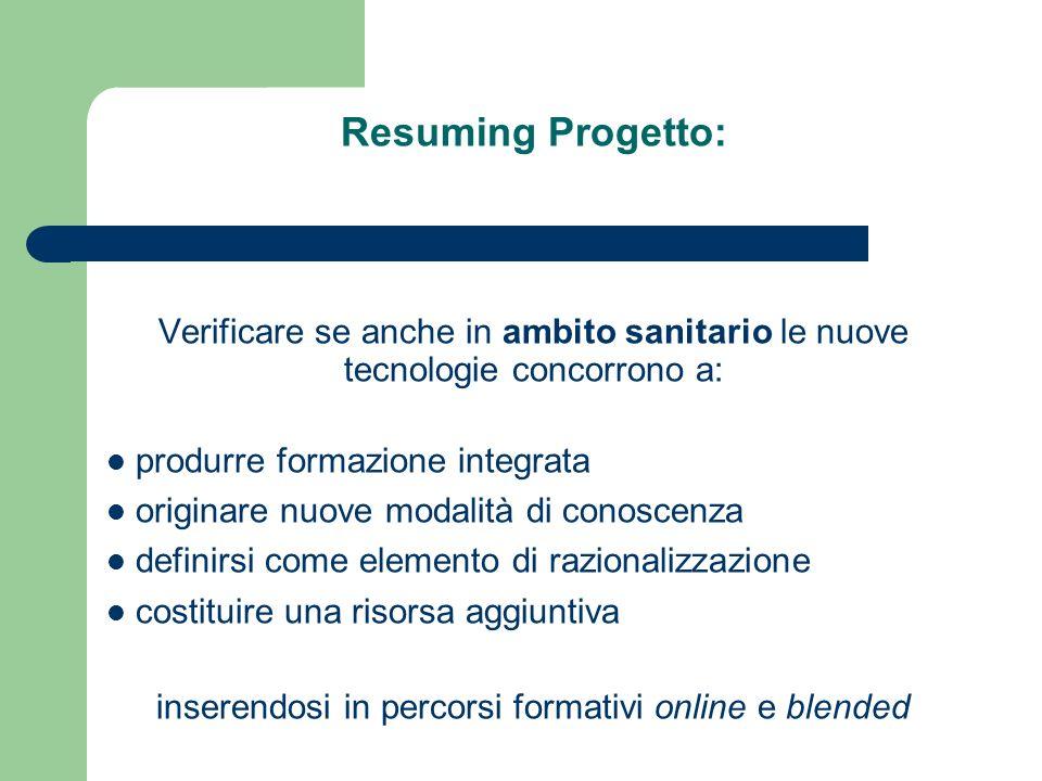 Resuming Progetto: Verificare se anche in ambito sanitario le nuove tecnologie concorrono a: produrre formazione integrata originare nuove modalità di