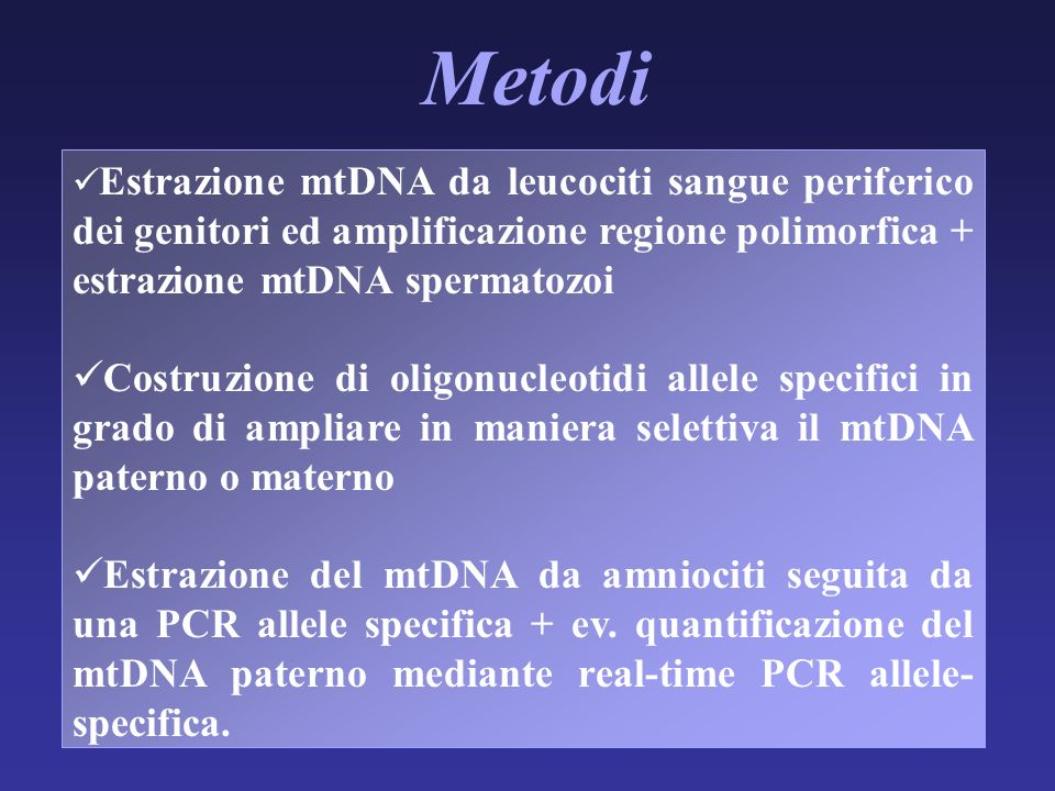 Metodi Estrazione mtDNA da leucociti sangue periferico dei genitori ed amplificazione regione polimorfica + estrazione mtDNA spermatozoi Costruzione d