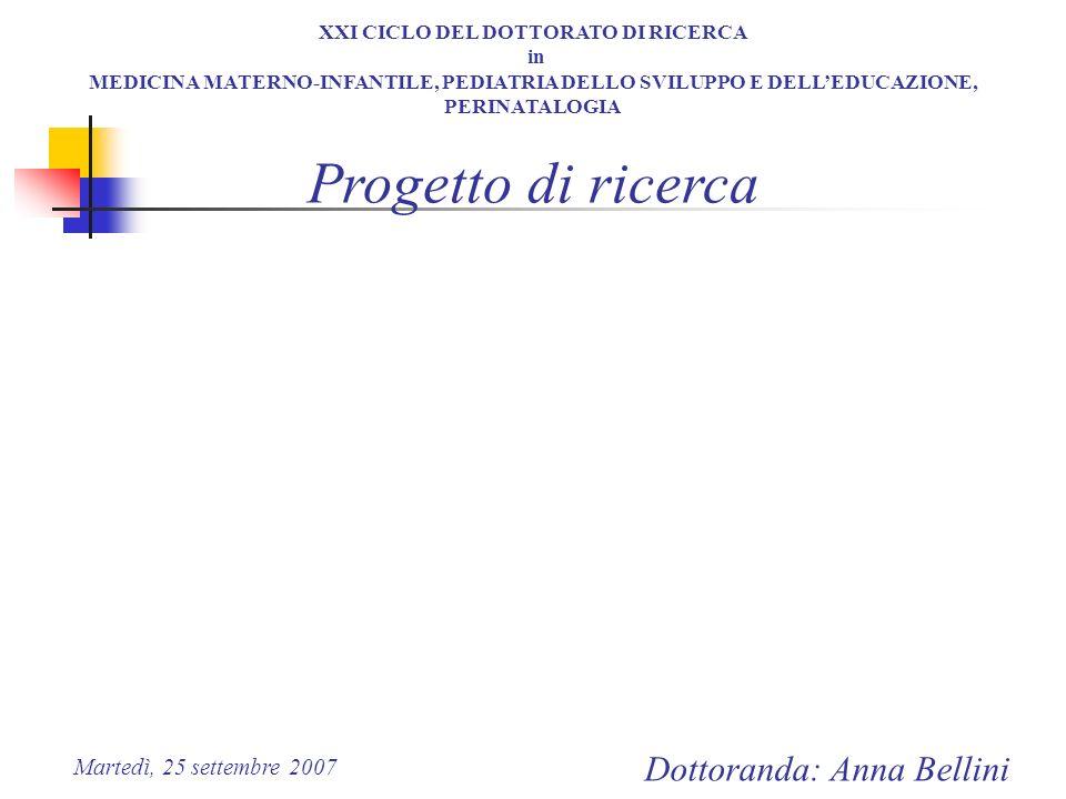 XXI CICLO DEL DOTTORATO DI RICERCA in MEDICINA MATERNO-INFANTILE, PEDIATRIA DELLO SVILUPPO E DELLEDUCAZIONE, PERINATALOGIA Dottoranda: Anna Bellini Pr