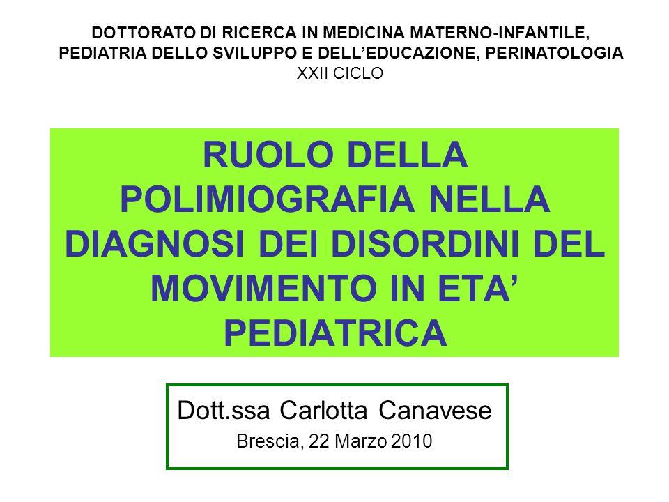 RUOLO DELLA POLIMIOGRAFIA NELLA DIAGNOSI DEI DISORDINI DEL MOVIMENTO IN ETA PEDIATRICA Dott.ssa Carlotta Canavese Brescia, 22 Marzo 2010 DOTTORATO DI