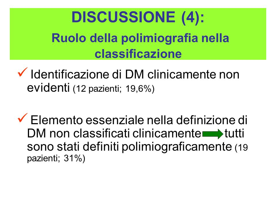 DISCUSSIONE (4): Ruolo della polimiografia nella classificazione Identificazione di DM clinicamente non evidenti (12 pazienti; 19,6%) Elemento essenzi
