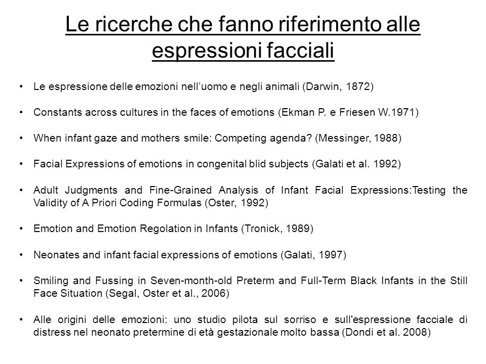 Le espressione delle emozioni nelluomo e negli animali (Darwin, 1872) Constants across cultures in the faces of emotions (Ekman P.