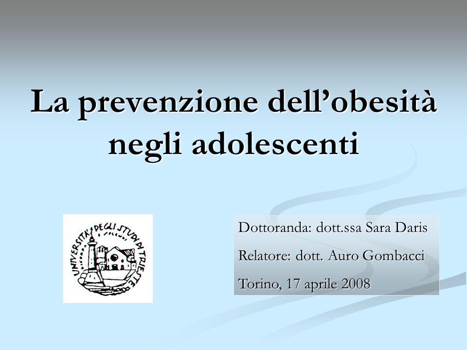 La prevenzione dellobesità negli adolescenti Dottoranda: dott.ssa Sara Daris Relatore: dott. Auro Gombacci Torino, 17 aprile 2008