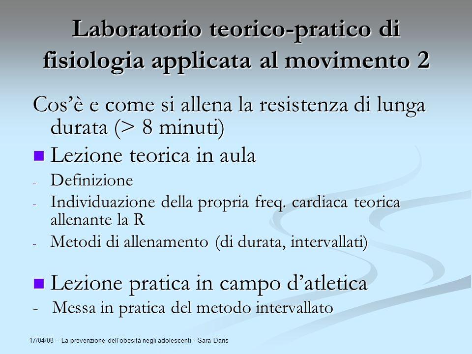 17/04/08 – La prevenzione dellobesità negli adolescenti – Sara Daris Laboratorio teorico-pratico di fisiologia applicata al movimento 2 Cosè e come si