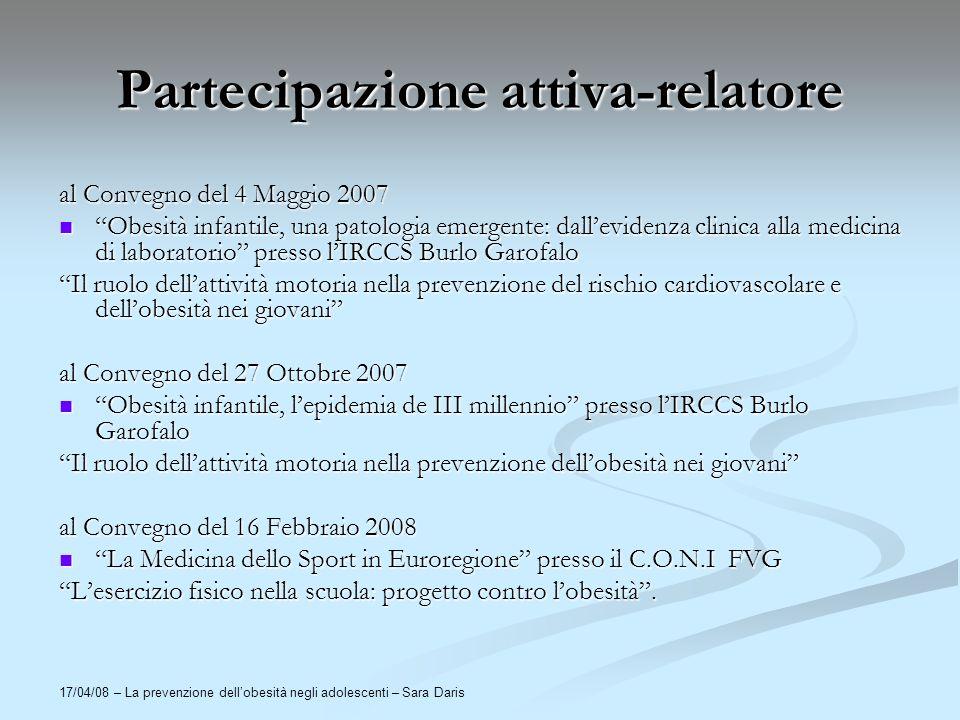 17/04/08 – La prevenzione dellobesità negli adolescenti – Sara Daris Partecipazione attiva-relatore al Convegno del 4 Maggio 2007 Obesità infantile, u