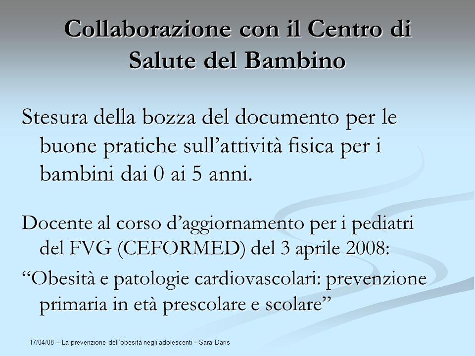 17/04/08 – La prevenzione dellobesità negli adolescenti – Sara Daris Collaborazione con il Centro di Salute del Bambino Stesura della bozza del docume