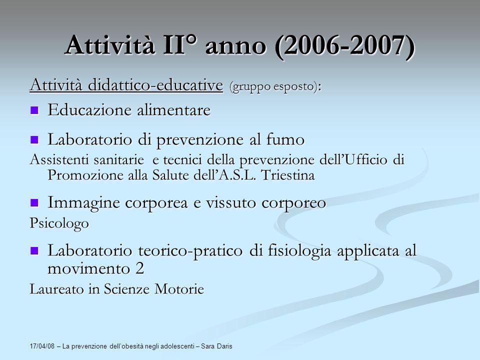 17/04/08 – La prevenzione dellobesità negli adolescenti – Sara Daris Attività II° anno (2006-2007) Attività didattico-educative (gruppo esposto) : Edu